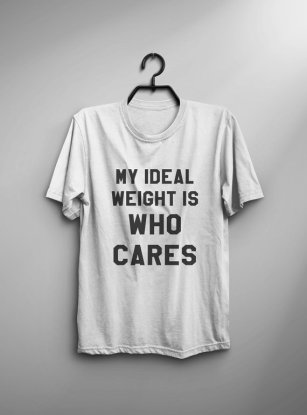 my ideal weight is who cares